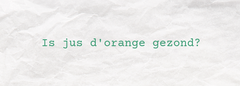 Is jus d'orange gezond?