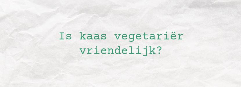 Is kaas vegetariër vriendelijk?