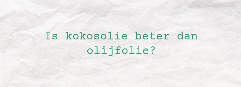 Is kokosolie beter dan olijfolie?
