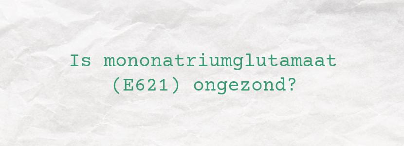 Is mononatriumglutamaat (E621) ongezond?