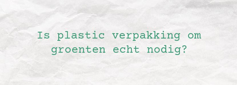 Is plastic verpakking om groenten echt nodig?