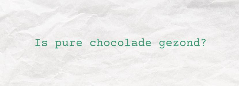 Is pure chocolade gezond?