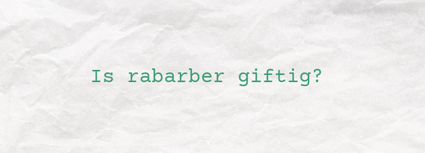 Is rabarber giftig?