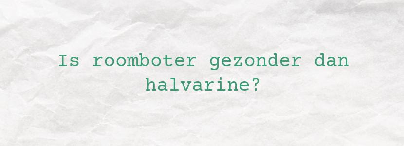 Is roomboter gezonder dan halvarine?