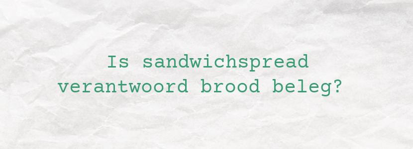 Is sandwichspread verantwoord brood beleg?