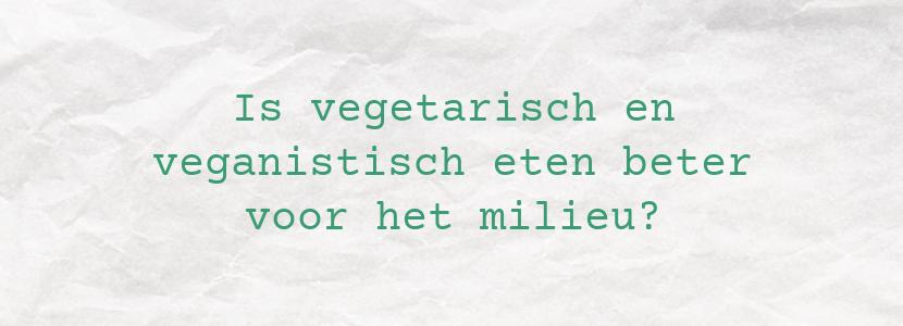 Is vegetarisch en veganistisch eten beter voor het milieu?