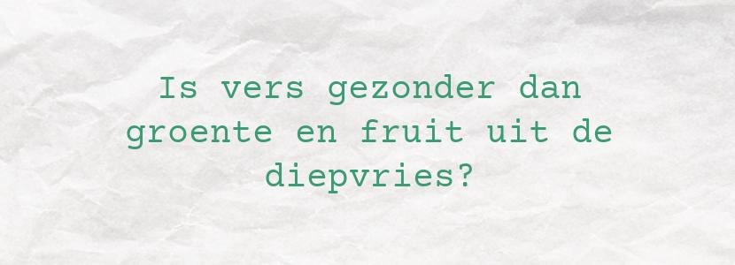 Is vers gezonder dan groente en fruit uit de diepvries?