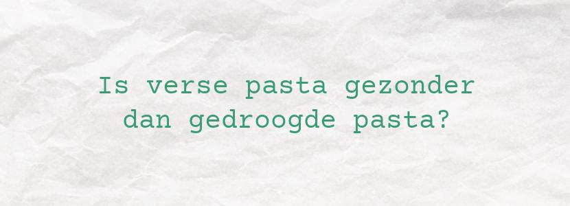 Is verse pasta gezonder dan gedroogde pasta?