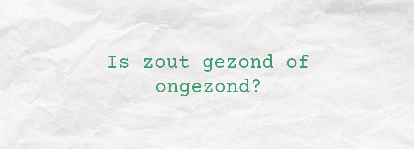Is zout gezond of ongezond?