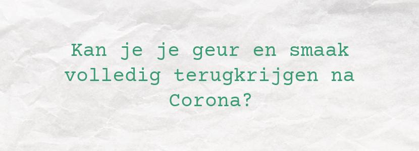 Kan je je geur en smaak volledig terugkrijgen na Corona?