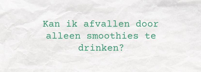 Kan ik afvallen door alleen smoothies te drinken?