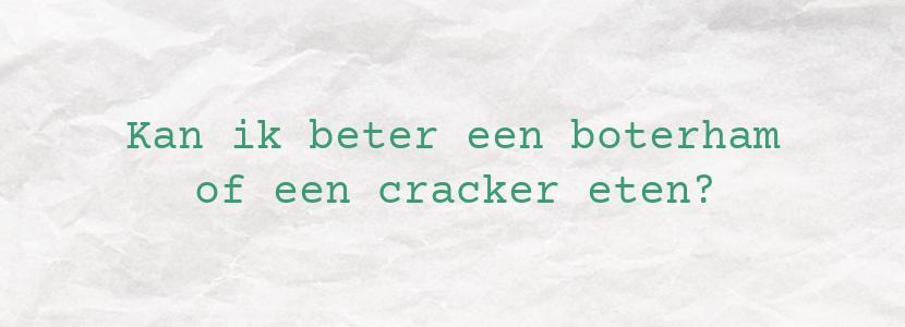 Kan ik beter een boterham of een cracker eten?