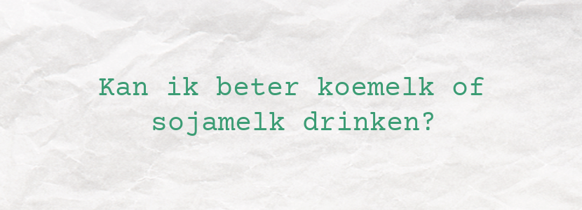 Kan ik beter koemelk of sojamelk drinken?