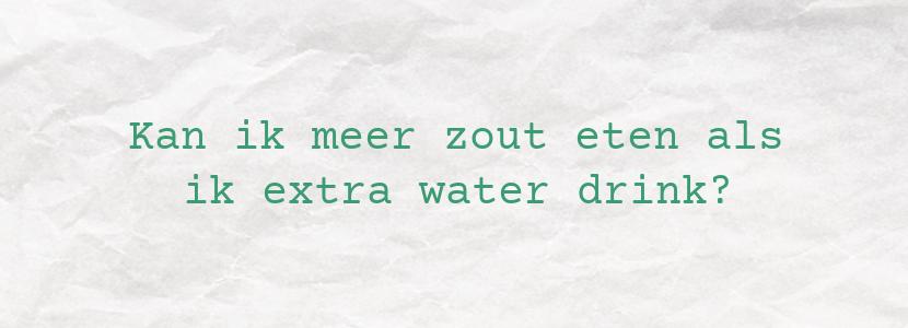 Kan ik meer zout eten als ik extra water drink?