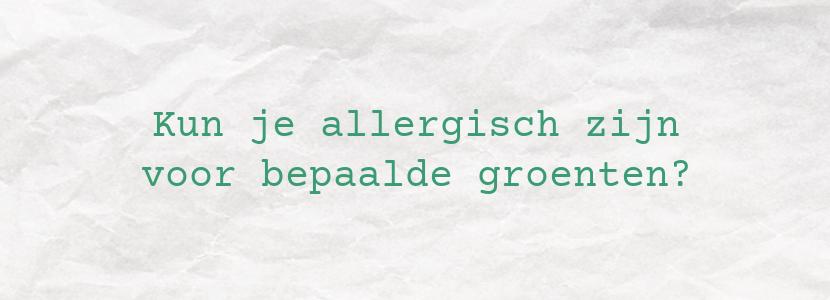 Kun je allergisch zijn voor bepaalde groenten?