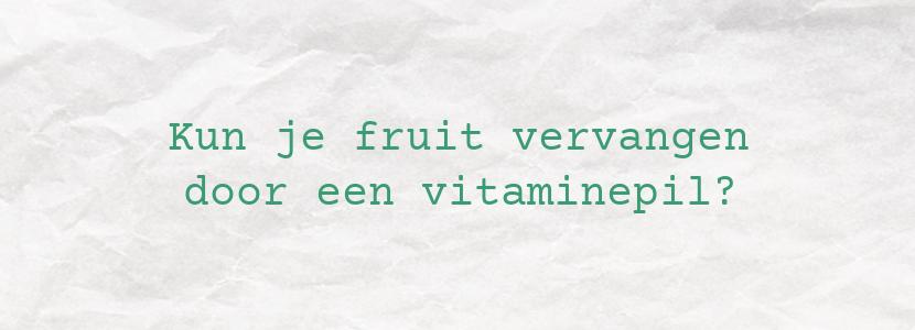 Kun je fruit vervangen door een vitaminepil?