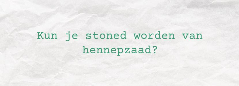 Kun je stoned worden van hennepzaad?