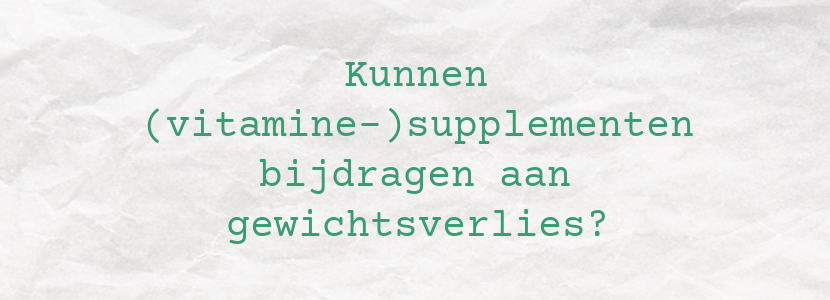 Kunnen (vitamine-)supplementen bijdragen aan gewichtsverlies?