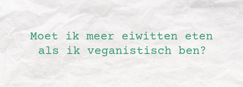 Moet ik meer eiwitten eten als ik veganistisch ben?