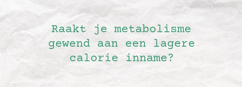 Raakt je metabolisme gewend aan een lagere calorie inname?