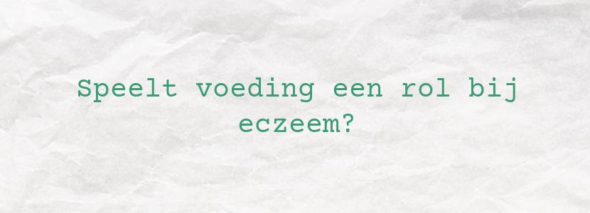 Speelt voeding een rol bij eczeem?