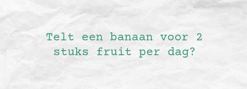 Telt een banaan voor 2 stuks fruit per dag?