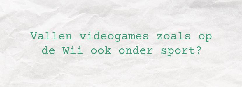 Vallen videogames zoals op de Wii ook onder sport?