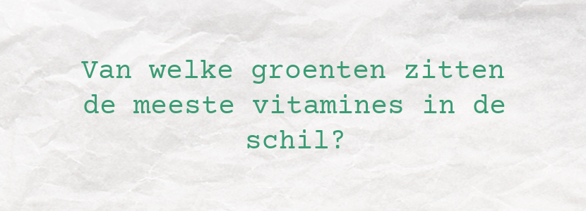 Van welke groenten zitten de meeste vitamines in de schil?