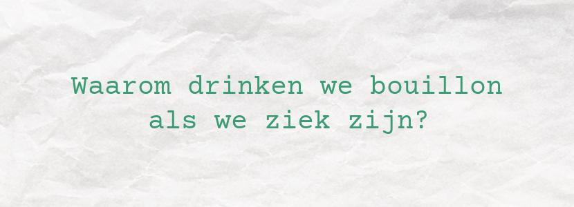 Waarom drinken we bouillon als we ziek zijn?