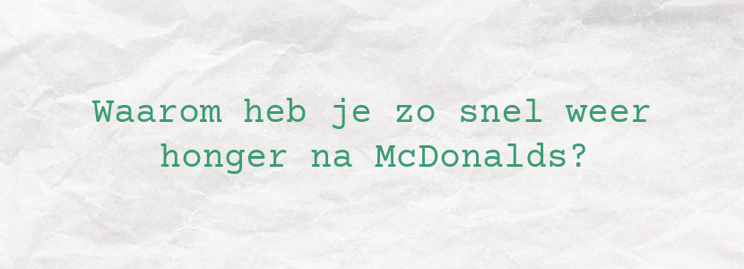 Waarom heb je zo snel weer honger na McDonalds?