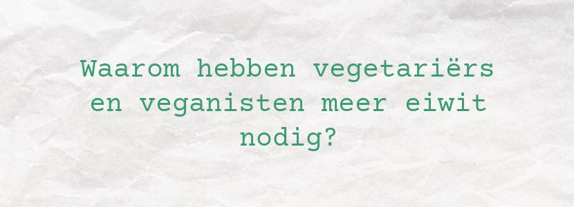 Waarom hebben vegetariërs en veganisten meer eiwit nodig?