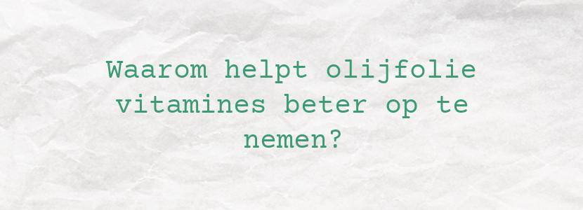 Waarom helpt olijfolie vitamines beter op te nemen?