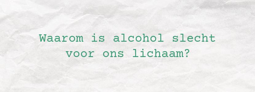 Waarom is alcohol slecht voor ons lichaam?