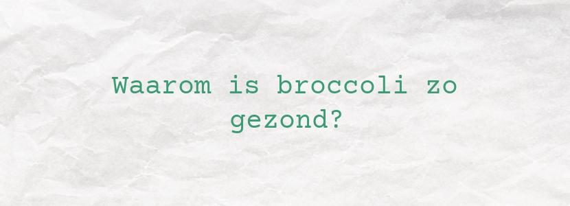 Waarom is broccoli zo gezond?