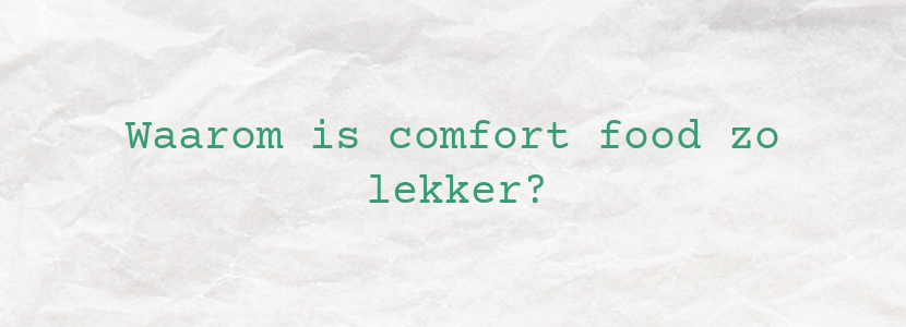 Waarom is comfort food zo lekker?