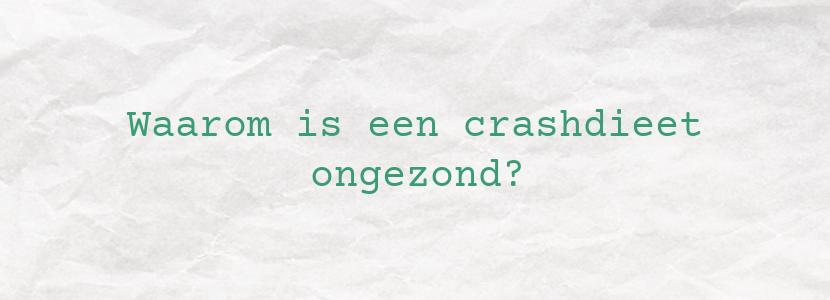 Waarom is een crashdieet ongezond?