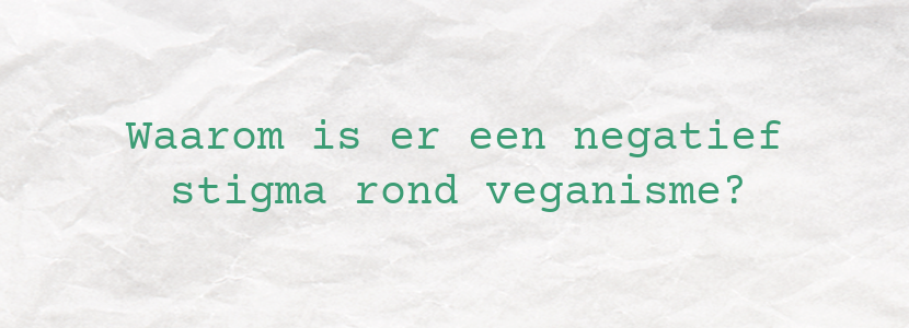 Waarom is er een negatief stigma rond veganisme?