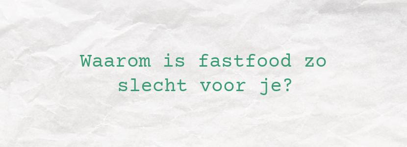 Waarom is fastfood zo slecht voor je?