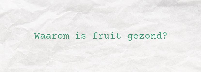 Waarom is fruit gezond?