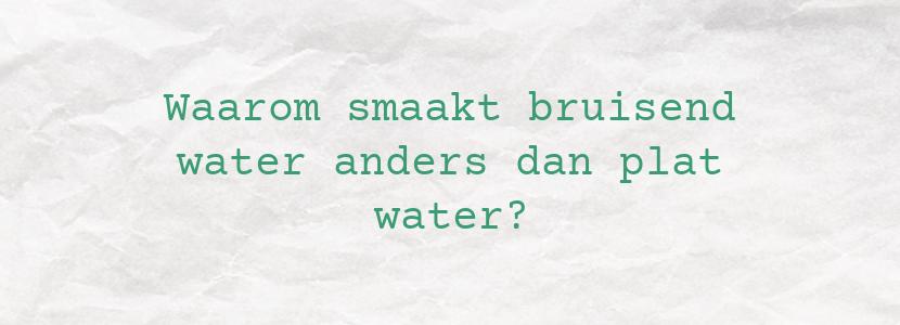 Waarom smaakt bruisend water anders dan plat water?