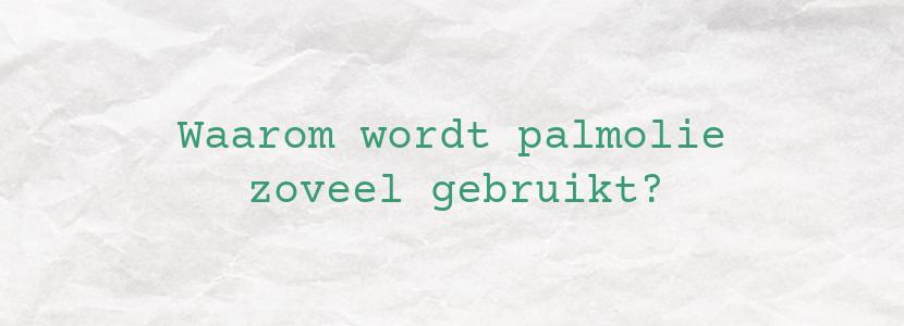 Waarom wordt palmolie zoveel gebruikt?