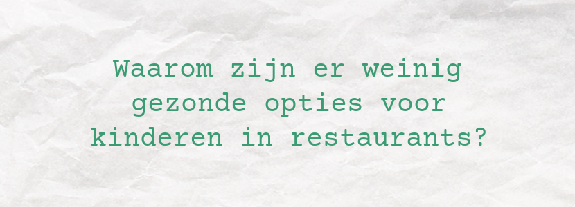 Waarom zijn er weinig gezonde opties voor kinderen in restaurants?