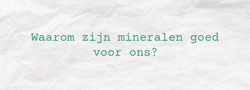 Waarom zijn mineralen goed voor ons?