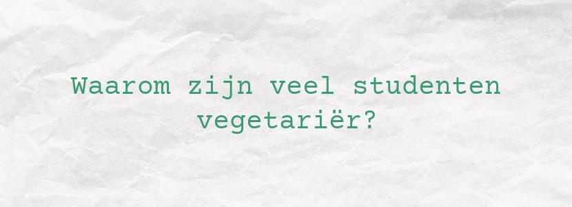 Waarom zijn veel studenten vegetariër?