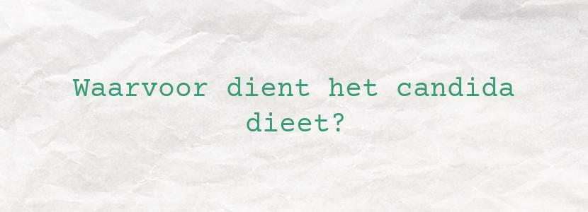 Waarvoor dient het candida dieet?