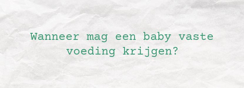 Wanneer mag een baby vaste voeding krijgen?