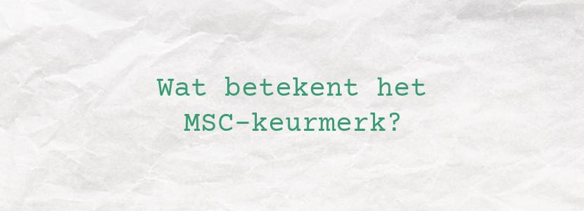 Wat betekent het MSC-keurmerk?