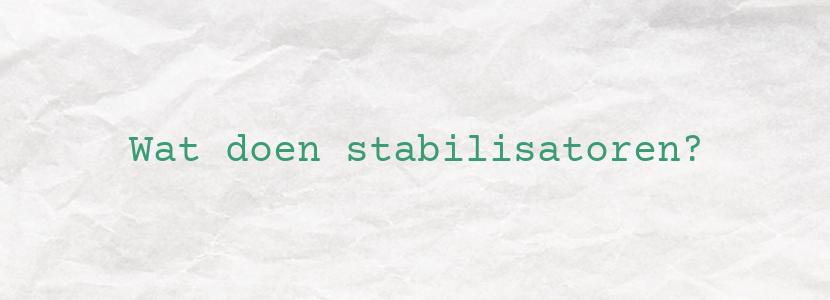 Wat doen stabilisatoren?