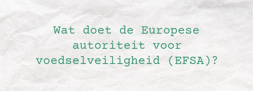 Wat doet de Europese autoriteit voor voedselveiligheid (EFSA)?