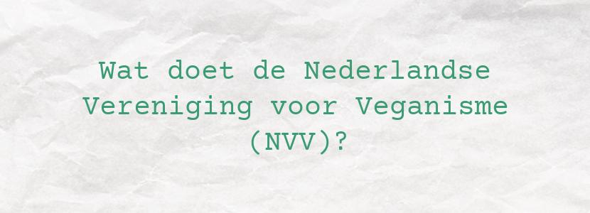 Wat doet de Nederlandse Vereniging voor Veganisme (NVV)?